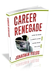Career Renegade - How to Make a Great Livings Doing What you Love