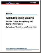 Outrageously Creative Tips for Saving Money & Growing Your Business
