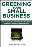 Greening Your Small Business by Jennifer Kaplan