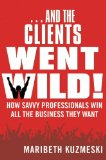 """""""And The Clients Went Wild"""" is Like Having a Marketing VP in a Box"""