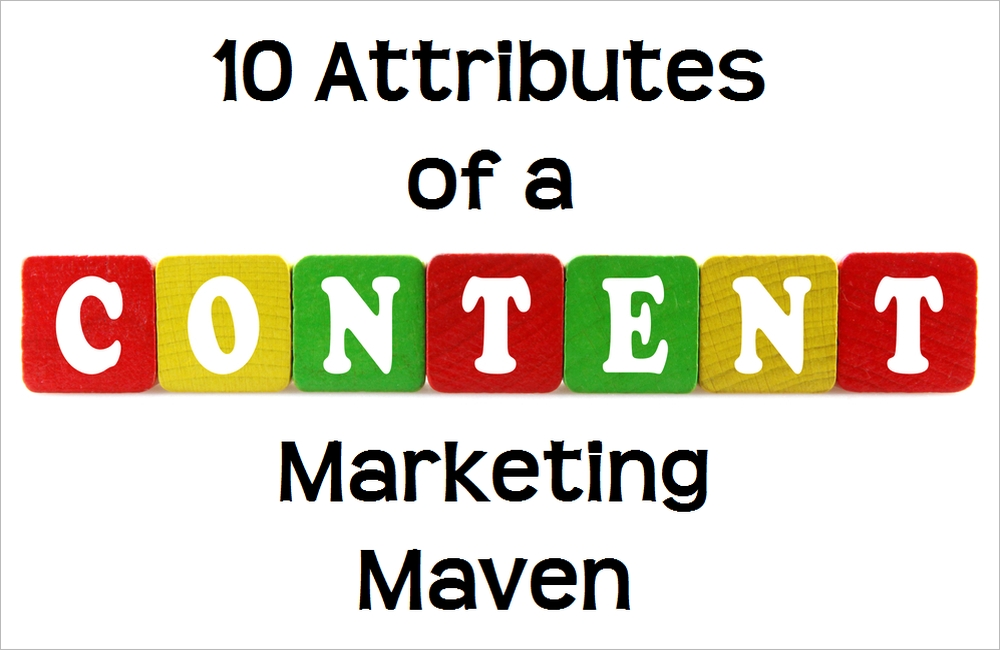 The 10 Most Important Attributes of a Content Marketing Maven