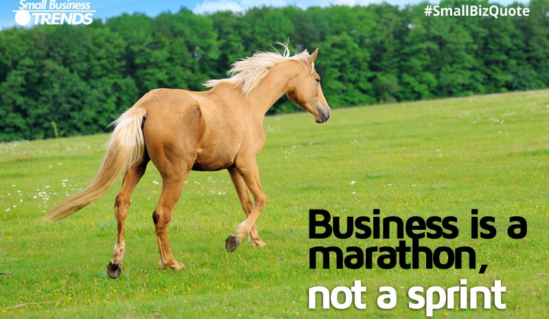 Business is a marathon, not a sprint