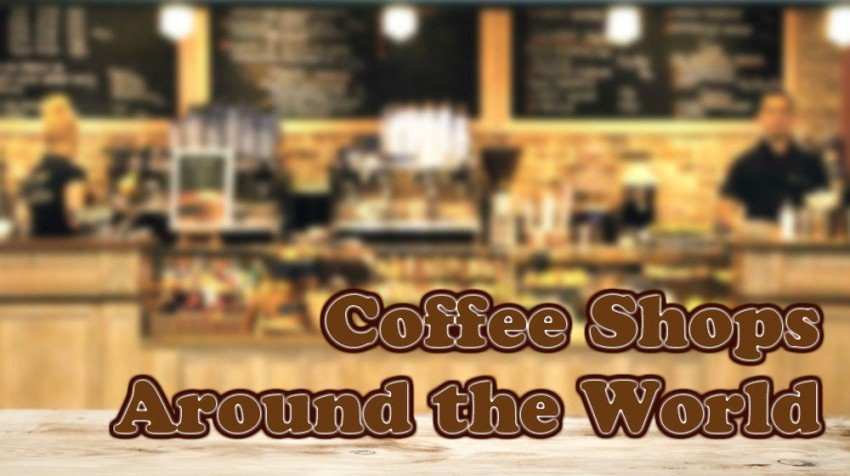Coffee Shops Around the World