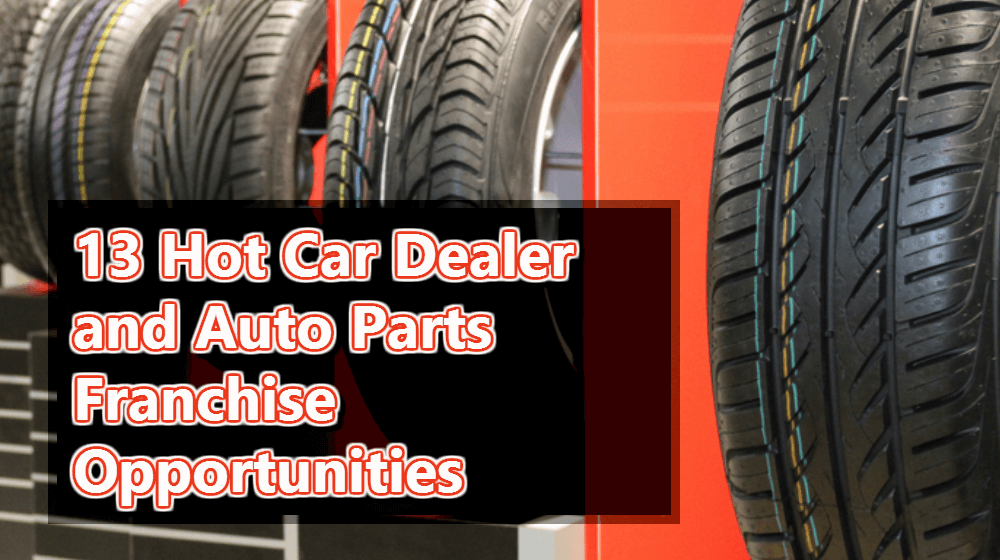 13 Hot Car Dealer and Auto Parts Franchise Opportunities - Small ...