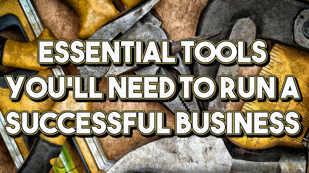 Essential Tools You'll Need to Run a Successful Business - Small Business Trends