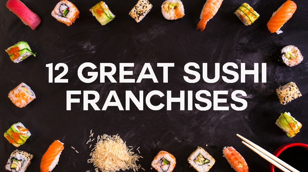 12 Great Sushi Franchises To Consider Investing In