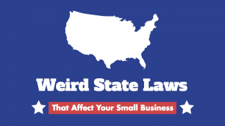 Weird State Laws that Affect Your Small Business