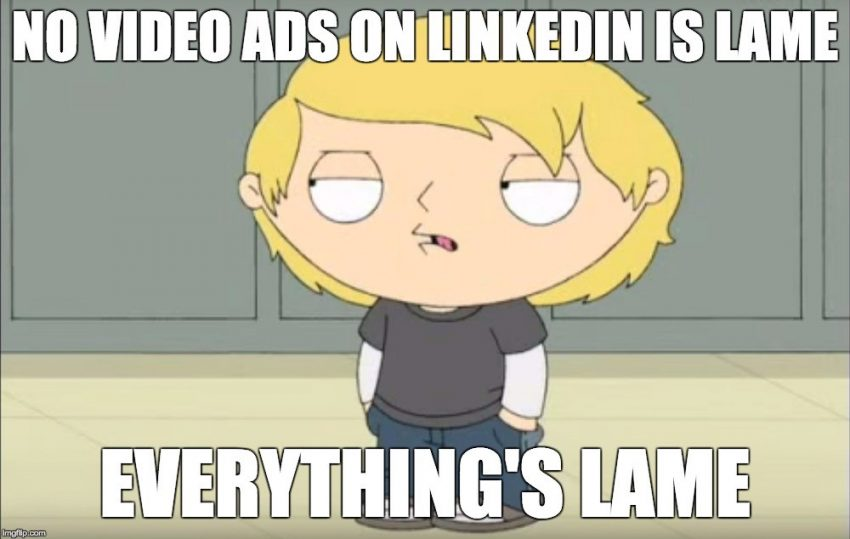 7 Regrettable Things About Advertising on LinkedIn: No Video Ads
