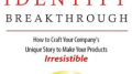 The book Brand Identity Breakthrough argues that using your unique story to build a powerful brand will help make your offerings seem irresistible.