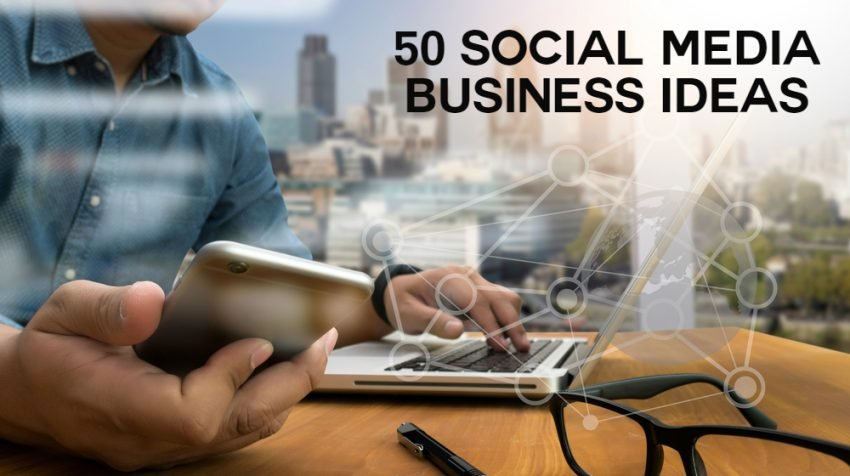 50 Social Media Business Ideas for People Who GET Social Media