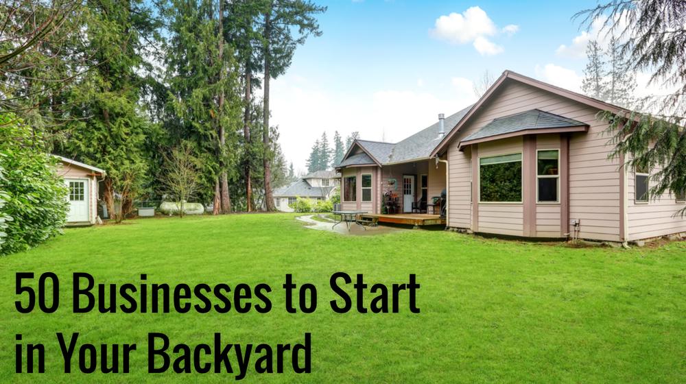 50 Backyard Business Ideas