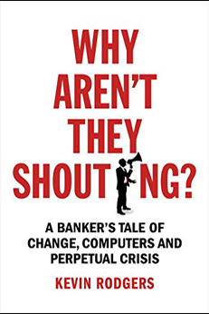 Why Aren't They Shouting?: How Technology Changed Everything in Banking