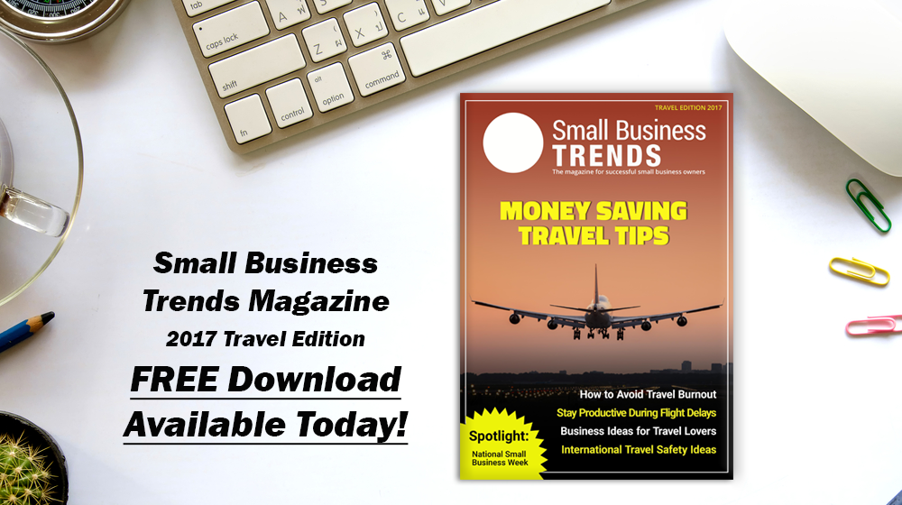 Small Business Trends Magazine 2017 Travel Edition Is Here Download Your Free Copy NOW