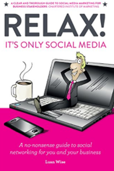 Relax! It's Only Social Media: A No-Nonsense Guide to Social Networking