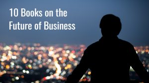 10 Books on the Future of Business