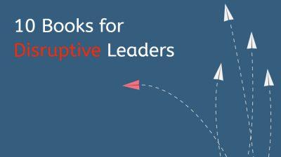 10 Essential Disruptive Leadership Books