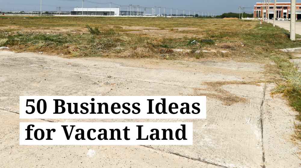 50 Business Ideas for Vacant Land