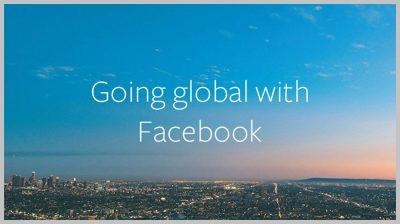 Facebook Cross-Border Platform Introduces 4 New Ways to Grow Your Small Business Internationally