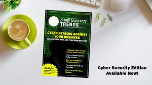 Latest Small Business Trends Magazine Gives You the Facts on Cyber Security