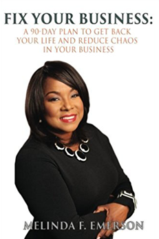 Fix Your Business -- Melinda Emerson's New Book Offers a 90-Day Plan to Remove Chaos from Your Company
