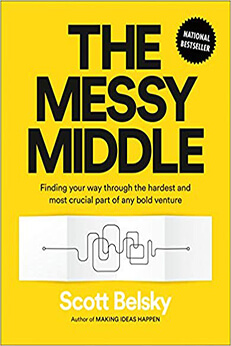 The Messy Middle Tackles the Hard Work on the Way to a Big Idea