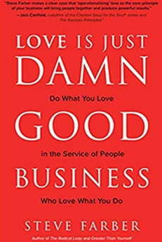 Love is Just Damn Good Business Doing What you Love, Serving People