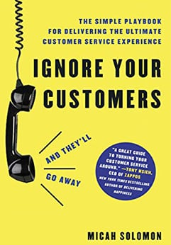 book review - Ignore Your Customers (And They'll Go Away) by Micah Solomon