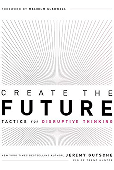 Create The Future - Tactics For Disruptive Thinking