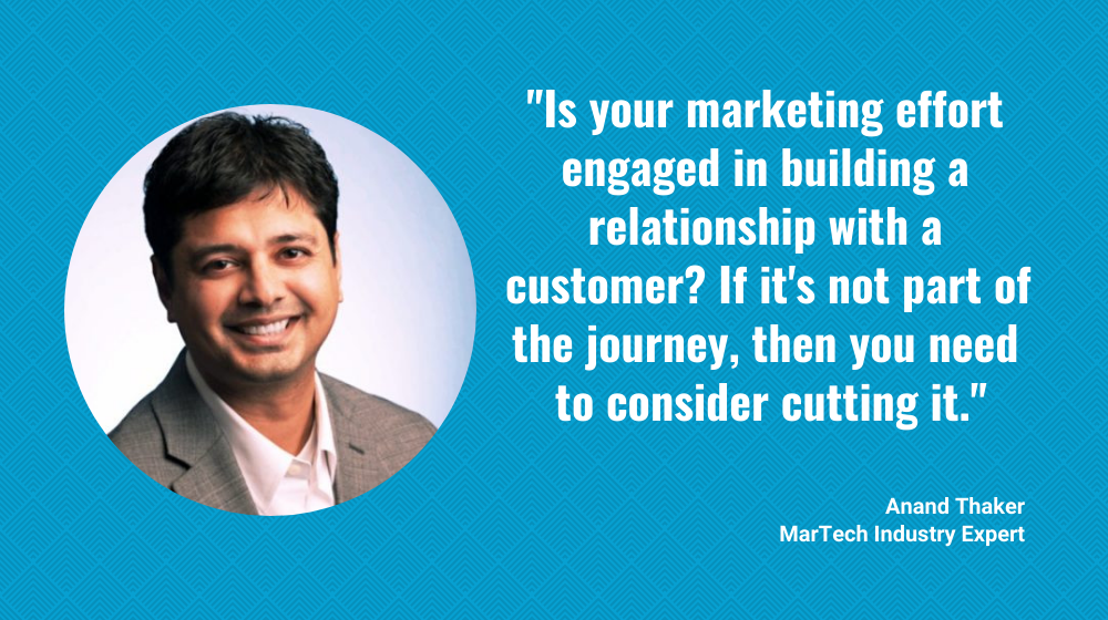 MarTech Insider Anand Thaker: Marketing Not Aimed at Building Real Relationships with Customers? Cut It. 1