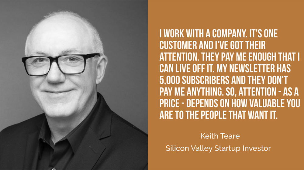 Silicon Valley Investor Keith Teare: Attention, as a price, depends on how valuable you are to the people wanting it